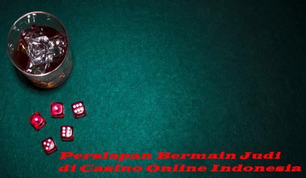 Persiapan Bermain Judi di Casino Online Indonesia